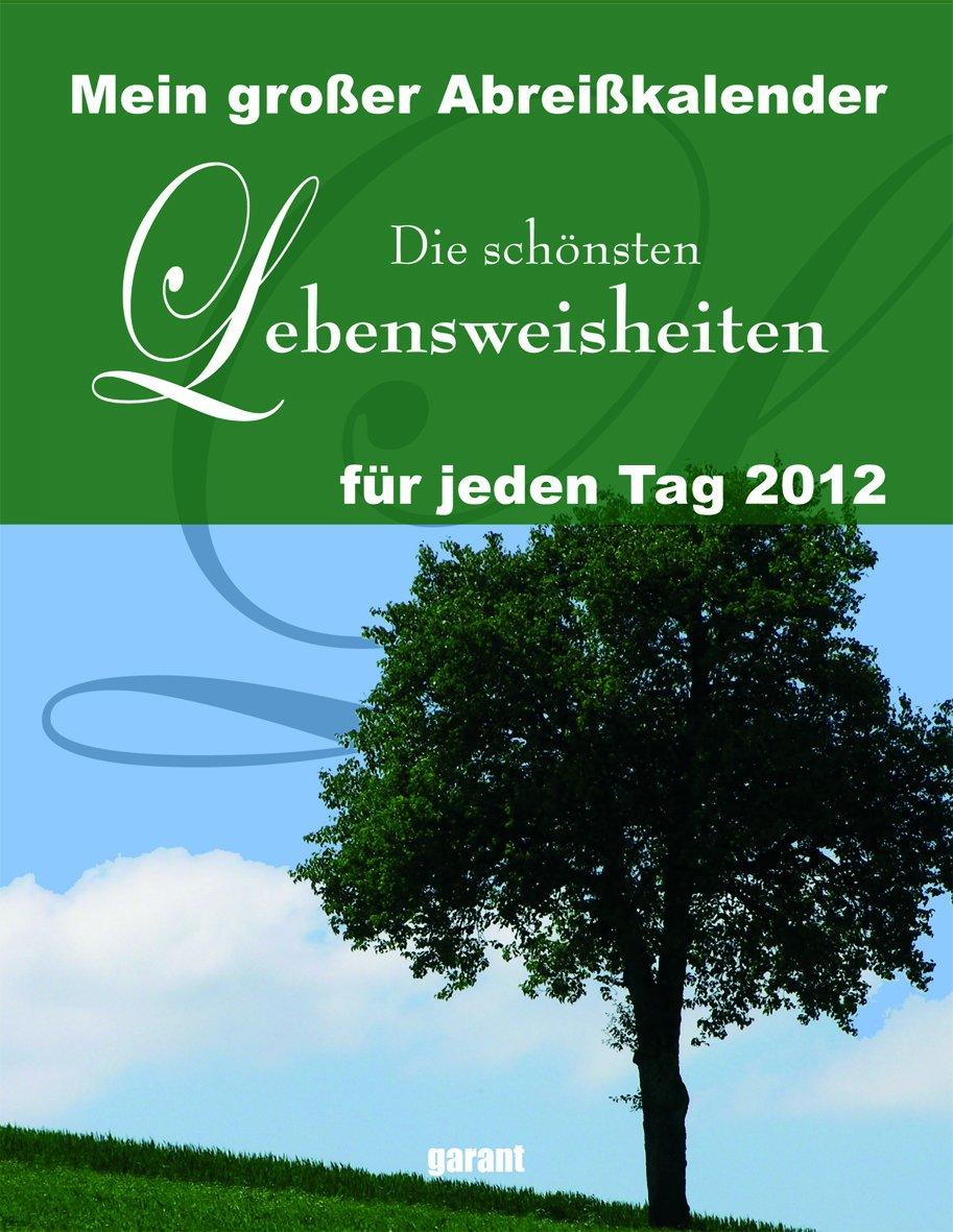 Mein großer Abreißkalender Die schönsten Lebensweisheiten 2012