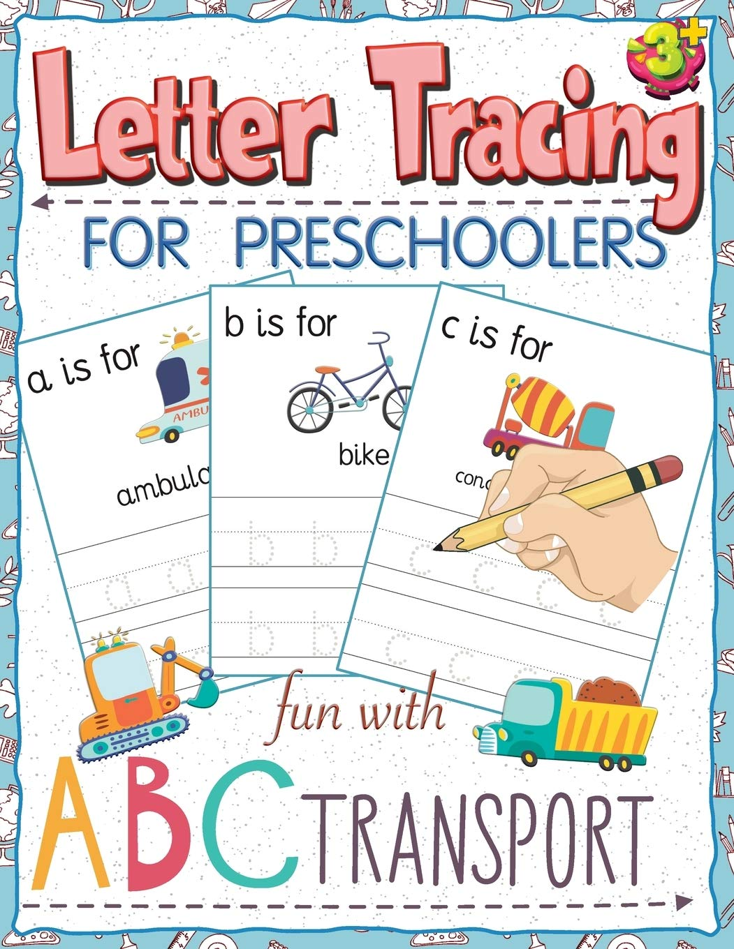 Letter Tracing For Preschoolers Fun With Abc Transport Workbook For Alphabet Tracing Practice Books Paper For Preschool Toddler Or Kindergarten Pk For Transportation Theme 8 5x11 Inches Publishing Play And Learn 9781701828148