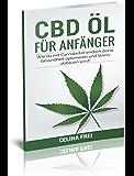 CBD Buch: CBD Öl für Anfänger; Wie du mit Cannabidiol endlich deine Gesundheit optimieren und Stress abbauen wirst! (German Edition)