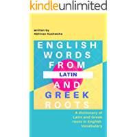 English Words From Latin and Greek Roots: A Dictionary of Latin and Greek Roots in English Vocabulary