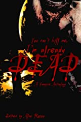 You can't kill me, I'm already dead: A Vampire Anthology