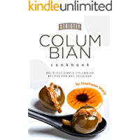Strictly Columbian Cookbook: Delicious Simple Columbian Recipes for Any Occasion