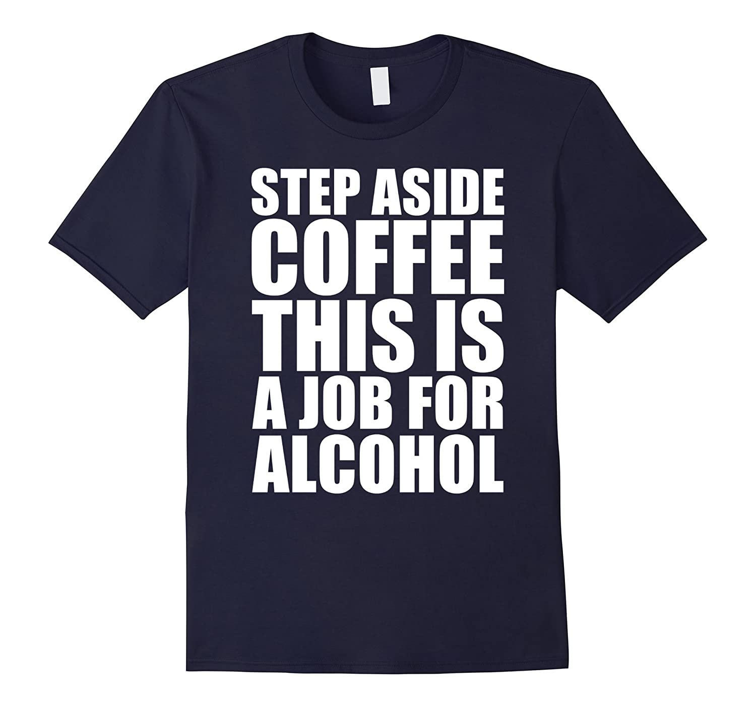 Step Aside Coffe This is a Job for Alcohol - Beer T-Shirt-TJ