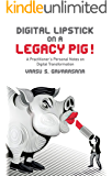 Digital Lipstick on a Legacy Pig !: A Practitioner's Personal Notes on Digital Transformation
