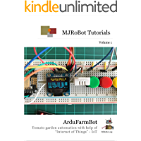 """ArduFarmBot: Tomato garden automation with help of """"Internet of Things"""" - IoT (MJRoBot Tutorials Book 1)"""
