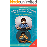 Python and Algorithmic Thinking for the Complete Beginner (2nd Edition): Learn to Think Like a Programmer