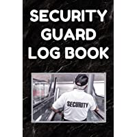 Security Guard Log Book: Security Incident Report Book, Convenient 6 by 9 Inch Size, 100 Pages Black Cover - Security…