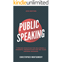 Public Speaking: 7 Proven Principles For Delivering A Powerful Presentation For TED TALKS Aspiring Speakers