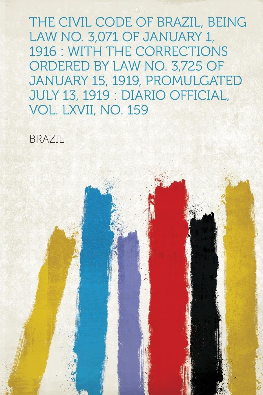 Read Online The Civil Code of Brazil, Being Law No. 3,071 of January 1, 1916: With the Corrections Ordered by Law No. 3,725 of January 15, 1919, Promulgated July pdf