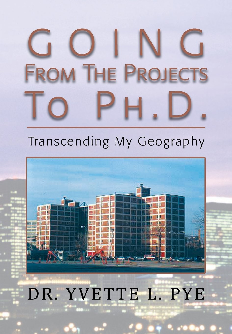 Going From The Projects To Ph D Transcending My Geography Dr