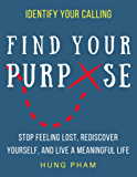 Find Your Purpose: How to Stop Feeling Lost, Rediscover Yourself, and Live a Meaningful Life (Life Mastery Book 4) (English Edition)