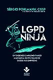 LGPD Ninja: Entendendo e implementando a Lei Geral de Proteção de Dados na Empresa