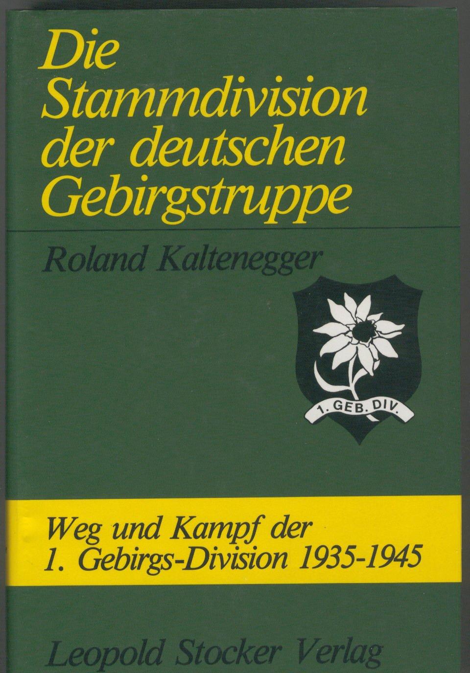 Die Stammdivision der deutschen Gebirgstruppe. Weg und Kampf der 1. Gebirgs-Division 1935 - 1945