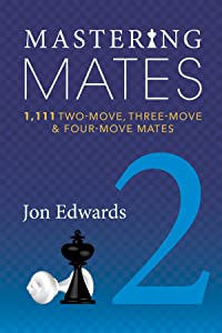 Mastering Mates: Book 2: 1,111 Two-move, Three-move & Four-move Mates