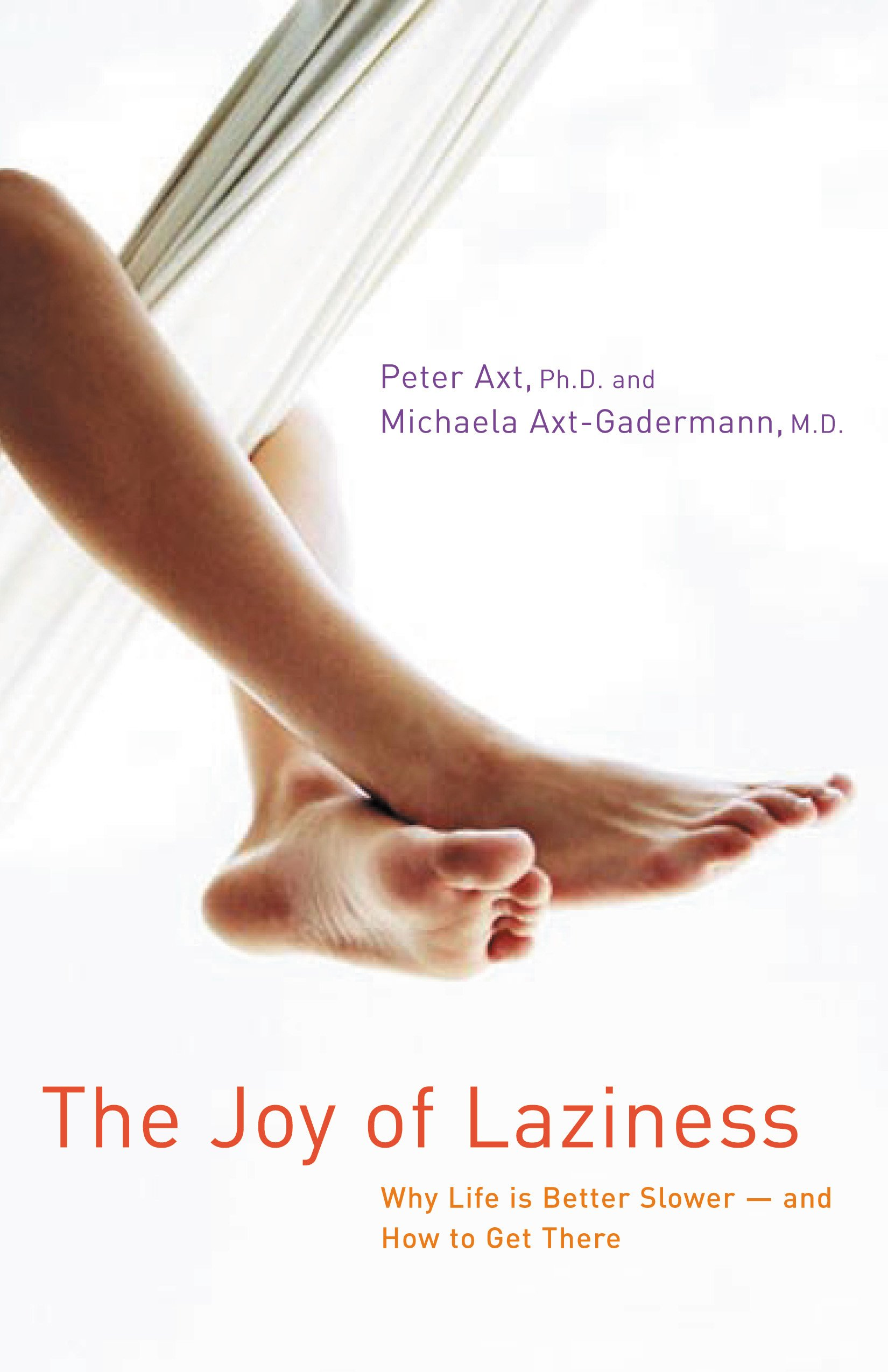 The Joy of Laziness: Why Life Is Better Slower and How to Get There: Amazon.es: Peter Axt, Michaela Axt-Gadermann: Libros en idiomas extranjeros