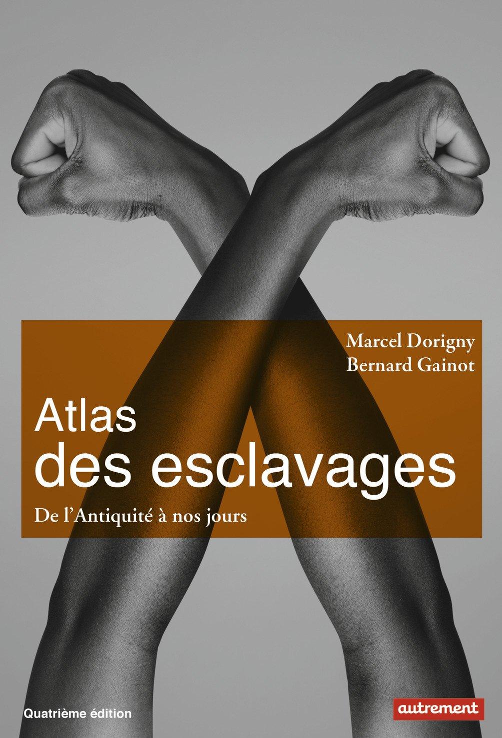 Atlas des esclavages : De l'Antiquité à nos jours Broché – 5 avril 2017 Fabrice Le Goff Marcel Dorigny Bernard Gainot Editions Autrement