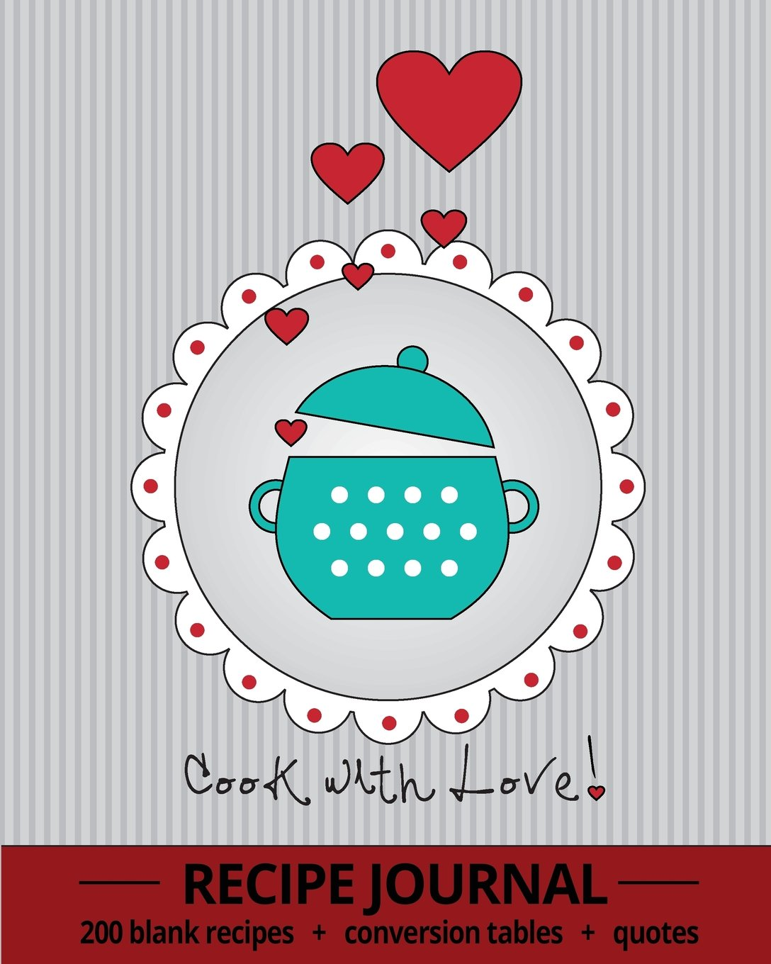 Cook With Love! Recipe Journal With 200 Blank Recipe Pages