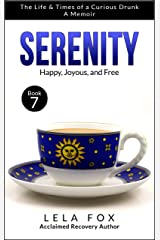 Serenity: A Memoir: Happy, Joyous, and Free (The Life & Times of a Curious Drunk Book 7) Kindle Edition