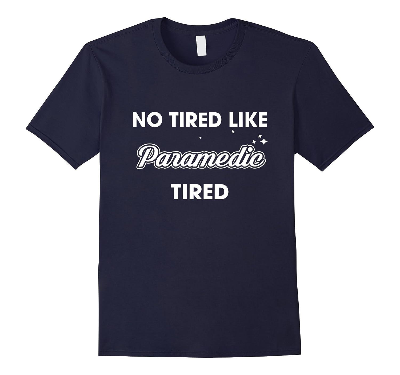 No tired like Paramedic tired T-shirt-TD