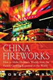 img - for China Fireworks: How to Make Dramatic Wealth from the Fastest-Growing Economy in the World book / textbook / text book