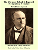 The Works of Robert G. Ingersoll, (Complete 12 Volumes)