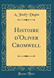 Histoire D'Oliver Cromwell (Classic Reprint)