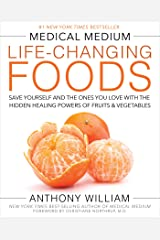 Medical Medium Life-Changing Foods: Save Yourself and the Ones You Love with the Hidden Healing Powers of Fruits & Vegetables Kindle Edition