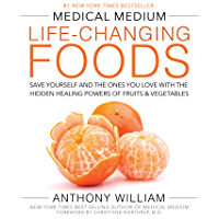 Medical Medium Life-Changing Foods: Save Yourself and the Ones You Love with the Hidden Healing Powers of Fruits…