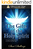 The Gifts of the Holy Spirit: A Living in the Light Bible Study on The Gifts of the Holy Spirit (Living in the Light Bible Studies Book 3)
