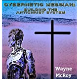 Cybernetic Messiah: Building the Antichrist System