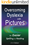 Overcoming Dyslexia with Pictures: For Easier Spelling & Reading (Easier English Book 1)