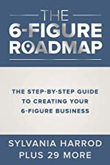 The 6-Figure Roadmap: The Step-by-Step Guide to Creating Your 6-Figure Business Kindle Edition