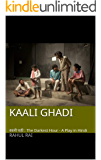 Kaali Ghadi: काली घड़ी : The Darkest Hour (A Play in Hindi) (Hindi Edition)