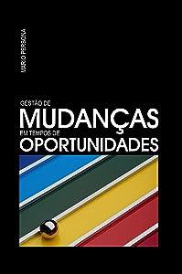 Gestão de Mudanças em Tempos de Oportunidades (Portuguese Edition)