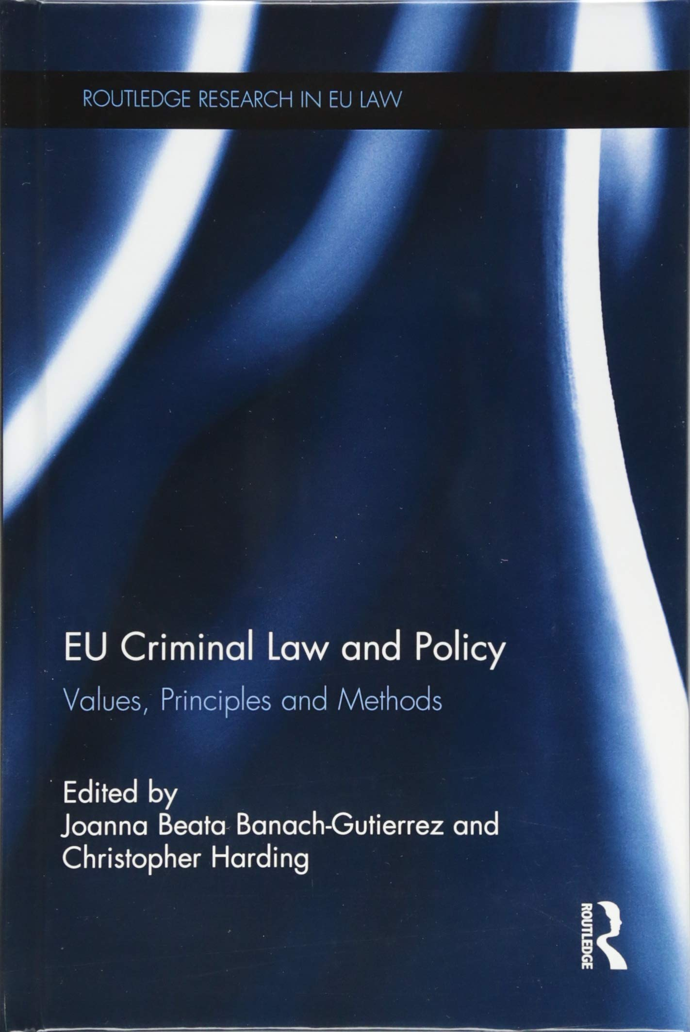 EU Criminal Law and Policy: Values, Principles and Methods (Routledge  Research in EU Law): Amazon.co.uk: Joanna Beata Banach-Gutierrez,  Christopher Harding: ...