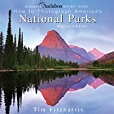 National Audubon Society Guide to Photographing America's National Parks: Digital Edition