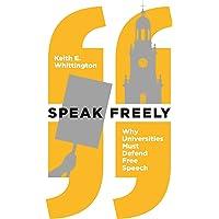 Speak Freely: Why Universities Must Defend Free Speech