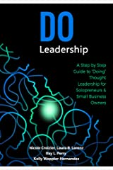 """Do Leadership: A Step by Step Guide to """"Doing"""" Thought Leadership for Solopreneurs & Small Business Owners Kindle Edition"""