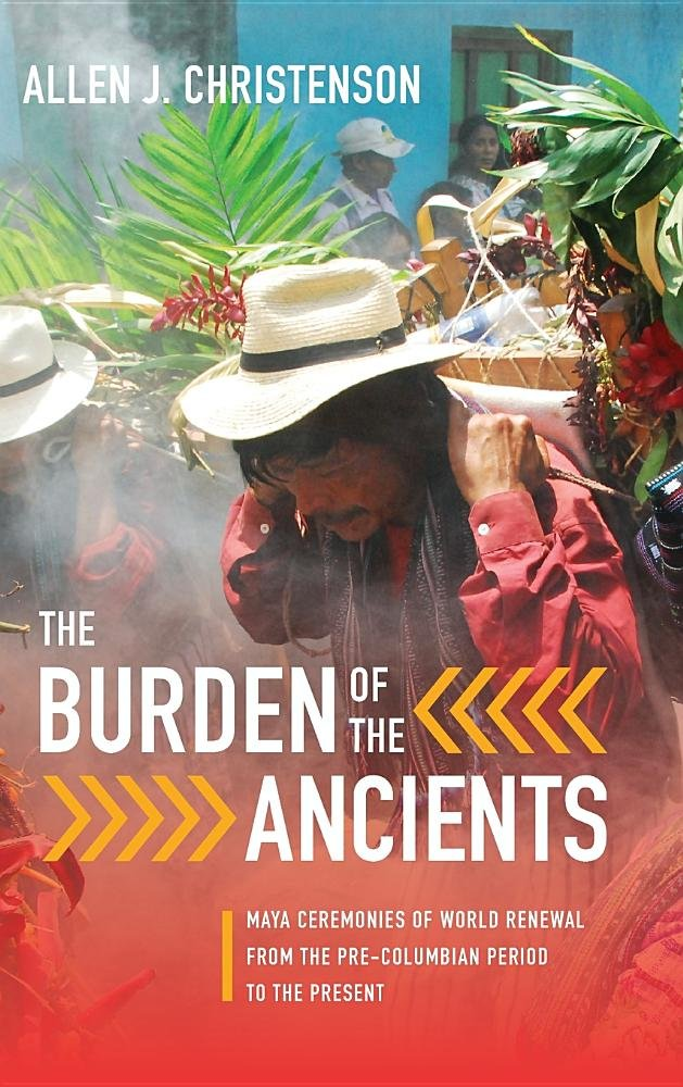 The Burden of the Ancients: Maya Ceremonies of World Renewal from the Pre-columbian Period to the Present (Linda Schele Series in Maya and Pre-columbian Studies) ebook
