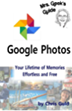 Google Photos: Your LIfetime of Memories, Effortless and Free (Mrs. Geek's Guides Book 1)