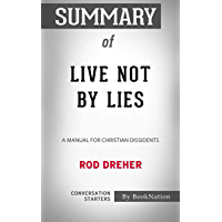 Summary of Live Not by Lies: A Manual for Christian Dissidents by Rod Drehe: Conversation Starters