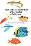 Reef and Freshwater Fish of Seychelles: A Field Guide