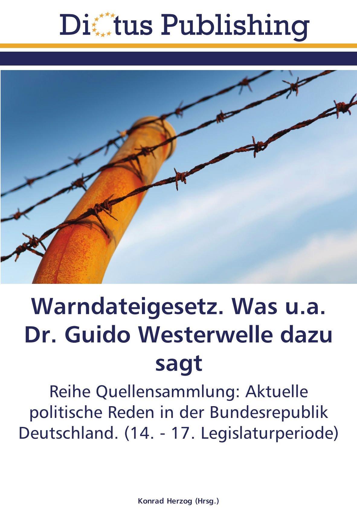 Download Warndateigesetz. Was u.a. Dr. Guido Westerwelle dazu sagt: Reihe Quellensammlung: Aktuelle politische Reden in der Bundesrepublik Deutschland. (14. - 17. Legislaturperiode) (German Edition) ebook