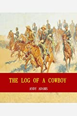 The Log of a Cowboy: A Narrative of the Old Trail Days (Unabridged Content) (Famous Classic Author's Work) (ANNOTATED) Kindle Edition