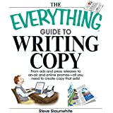 The Everything Guide To Writing Copy: From Ads and Press Release to On-Air and Online Promos--All You Need to Create Copy Tha