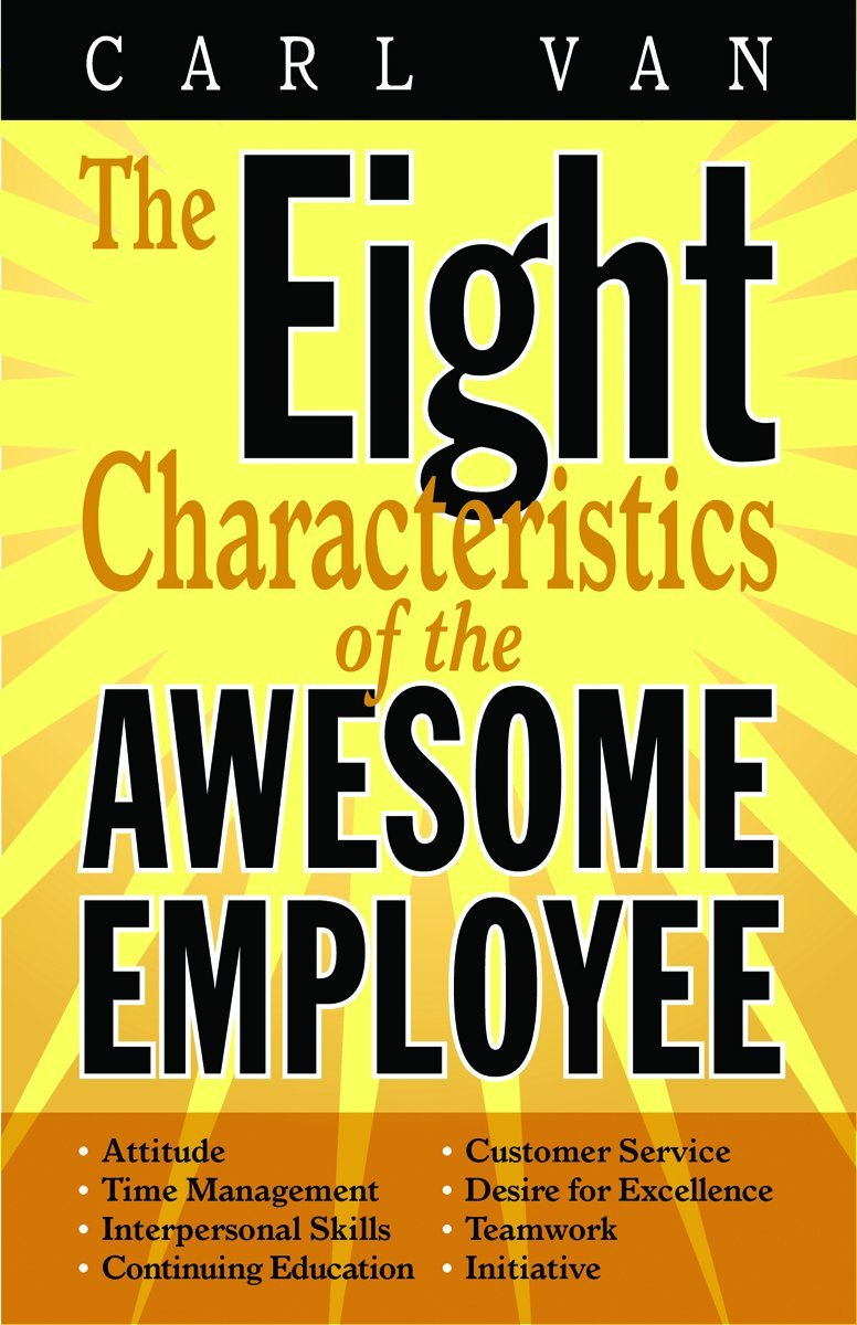 eight characteristics of the awesome employee the carl van eight characteristics of the awesome employee the carl van 9781455617340 com books