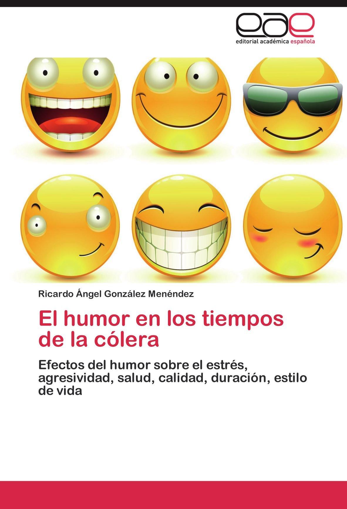 Download El humor en los tiempos de la cólera: Efectos del humor sobre el estrés, agresividad, salud, calidad, duración, estilo de vida (Spanish Edition) ebook