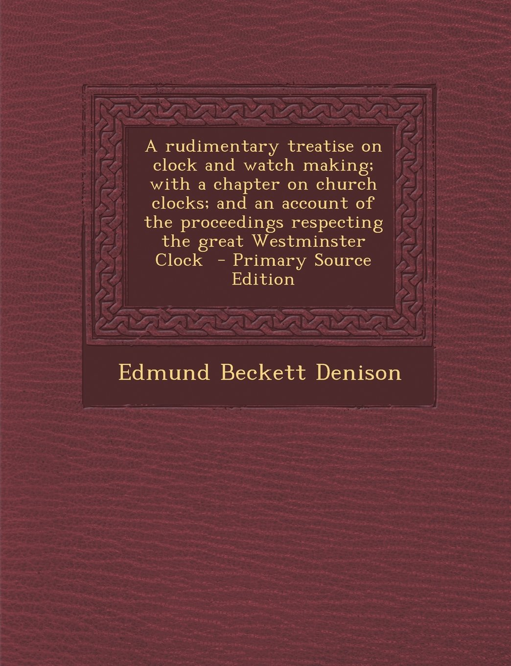 Download A rudimentary treatise on clock and watch making; with a chapter on church clocks; and an account of the proceedings respecting the great Westminster Clock pdf