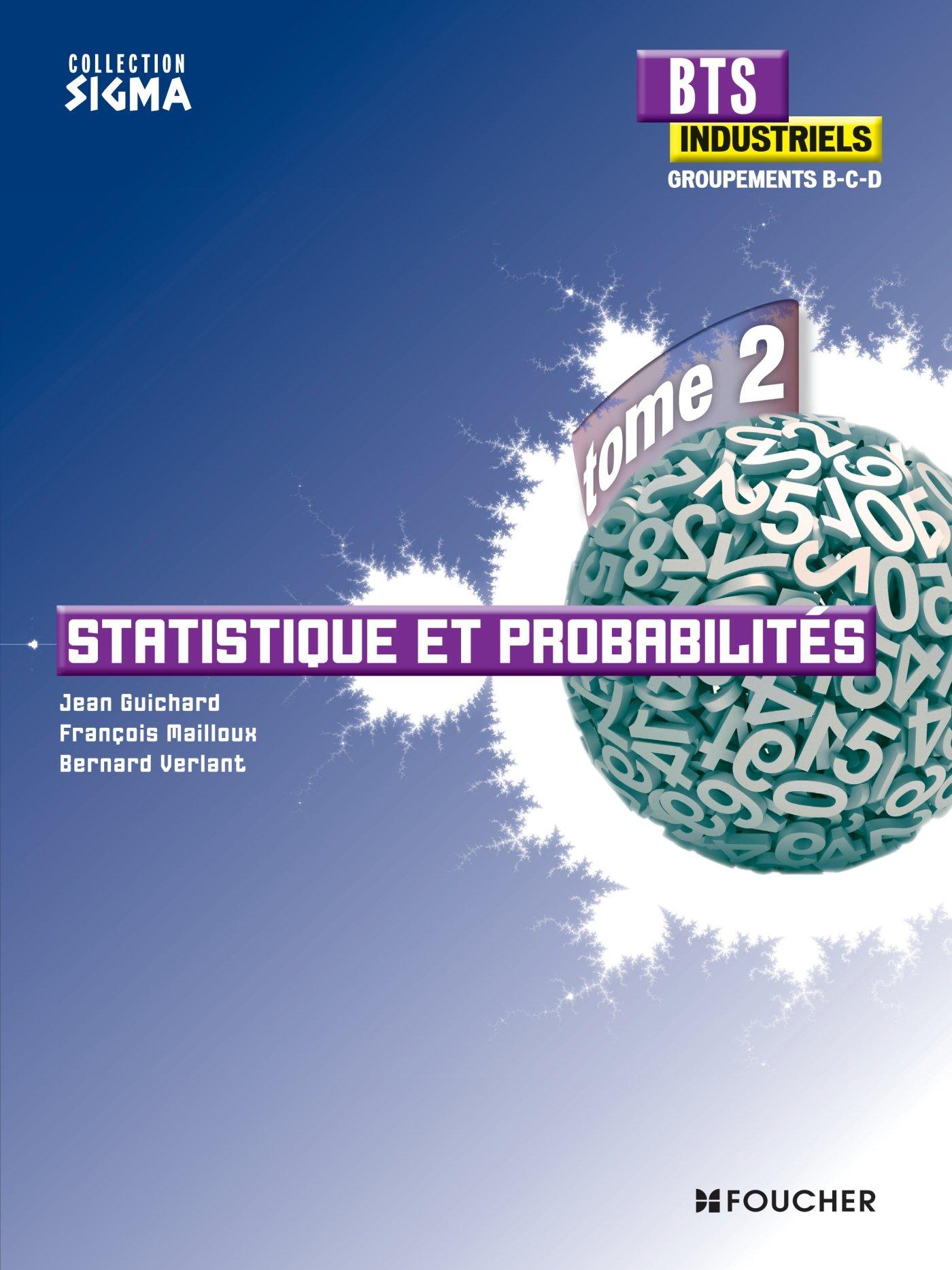 Sigma Statistique et probabilités BTS Industriels Tome 2 groupements B, C et D Broché – 30 avril 2014 Bernard Verlant Jean Guichard François Mailloux Foucher