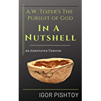 A.W. Tozer's The Pursuit of God - In A Nutshell - An Annotated Version (English Edition)